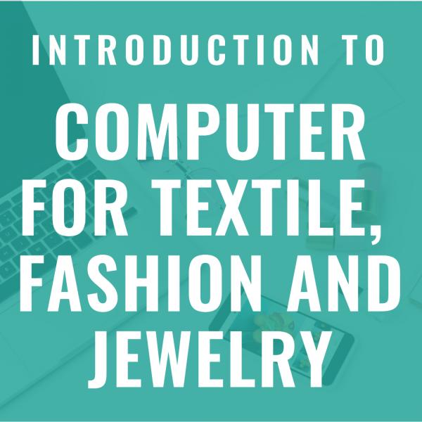 คอมพิวเตอร์เพื่อการออกแบบสิ่งทอ แฟชั่นและเครื่องประดับเบื้องต้น / Introduction to Computer for Textile, Fashion and Jewelry